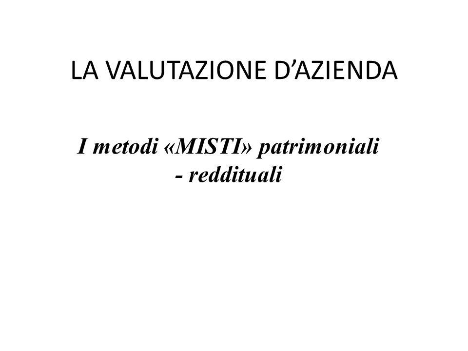 LA VALUTAZIONE DAZIENDA I metodi «MISTI» patrimoniali - reddituali