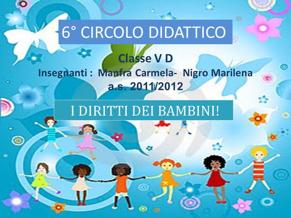 I DIRITTI DEI BAMBINI! Classe V D Insegnanti : Manfra Carmela- Nigro Marilena a.s. 2011/2012 6° CIRCOLO DIDATTICO