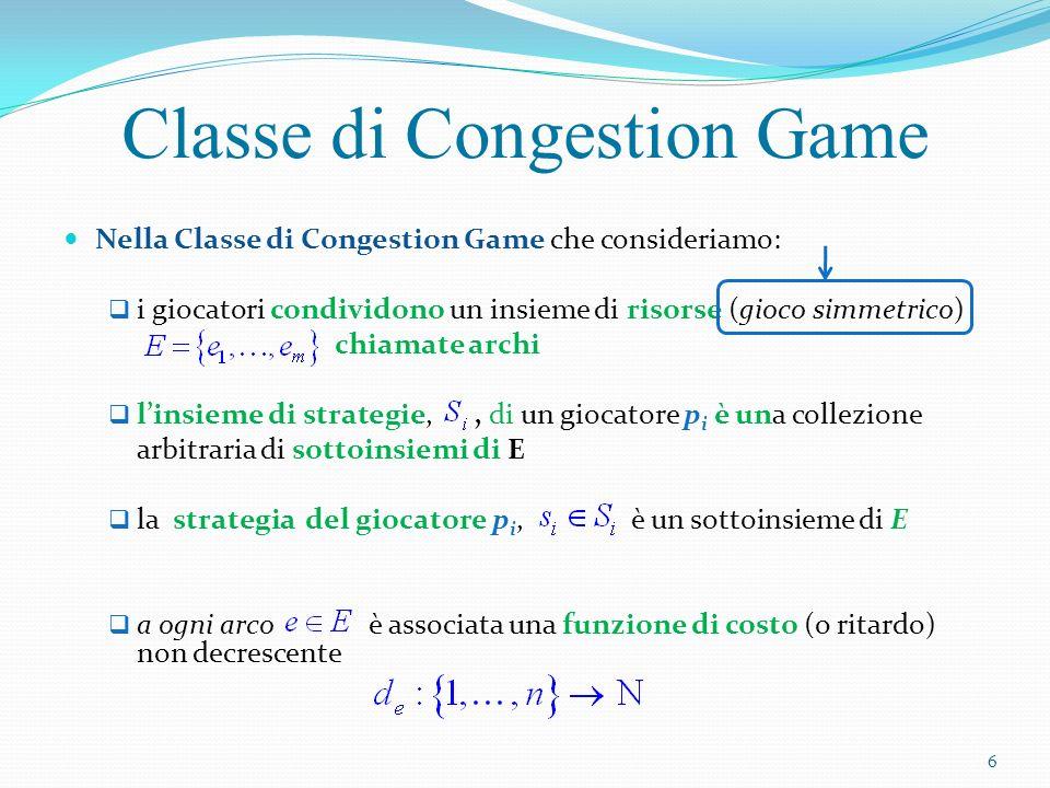 Nella Classe di Congestion Game che consideriamo: i giocatori condividono un insieme di risorse (gioco simmetrico) chiamate archi linsieme di strategi