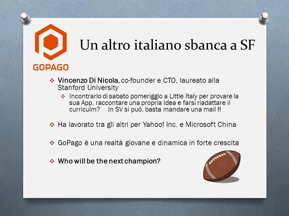 Un altro italiano sbanca a SF Vincenzo Di Nicola, co-founder e CTO, laureato alla Stanford University Incontrarlo di sabato pomeriggio a Little Italy