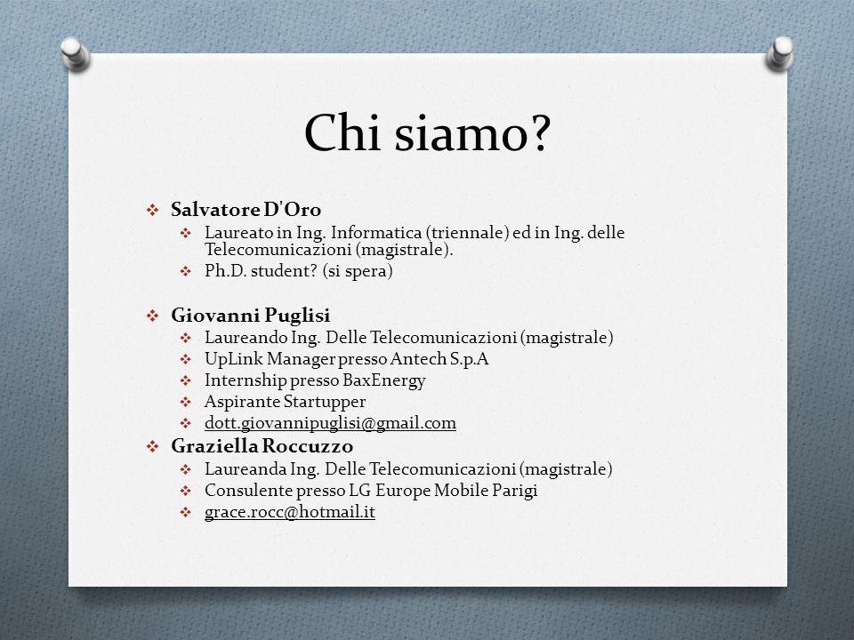 Chi siamo? Salvatore D'Oro Laureato in Ing. Informatica (triennale) ed in Ing. delle Telecomunicazioni (magistrale). Ph.D. student? (si spera) Giovann