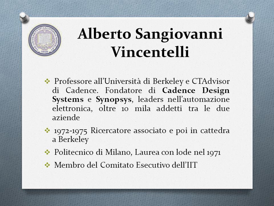 Alberto Sangiovanni Vincentelli Professore allUniversità di Berkeley e CTAdvisor di Cadence. Fondatore di Cadence Design Systems e Synopsys, leaders n