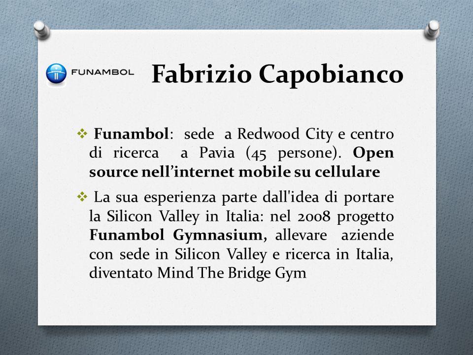 Fabrizio Capobianco Funambol: sede a Redwood City e centro di ricerca a Pavia (45 persone). Open source nellinternet mobile su cellulare La sua esperi