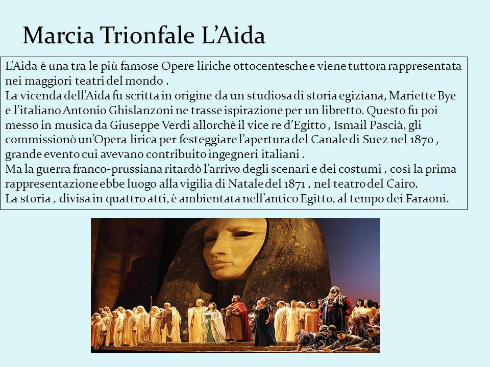 Marcia Trionfale LAida LAida è una tra le più famose Opere liriche ottocentesche e viene tuttora rappresentata nei maggiori teatri del mondo. La vicen