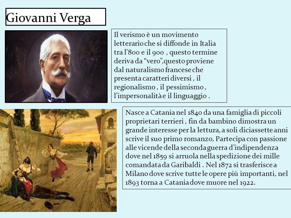 Giovanni Verga Nasce a Catania nel 1840 da una famiglia di piccoli proprietari terrieri, fin da bambino dimostra un grande interesse per la lettura, a