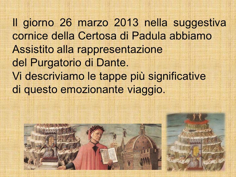 Il giorno 26 marzo 2013 nella suggestiva cornice della Certosa di Padula abbiamo Assistito alla rappresentazione del Purgatorio di Dante. Vi descrivia