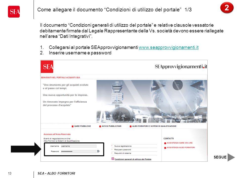 13SEA - ALBO FORNITORI Come allegare il documento Condizioni di utilizzo del portale 1/3 Il documento Condizioni generali di utilizzo del portale e relative clausole vessatorie debitamente firmate dal Legale Rappresentante della Vs.