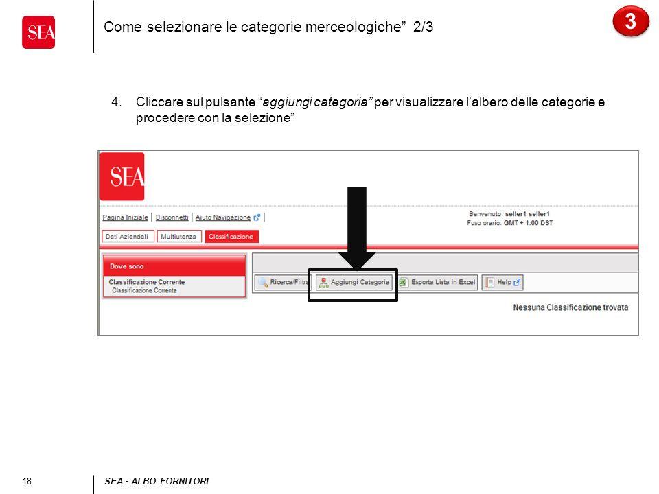 18SEA - ALBO FORNITORI Come selezionare le categorie merceologiche 2/3 3 3 4.Cliccare sul pulsante aggiungi categoria per visualizzare lalbero delle categorie e procedere con la selezione
