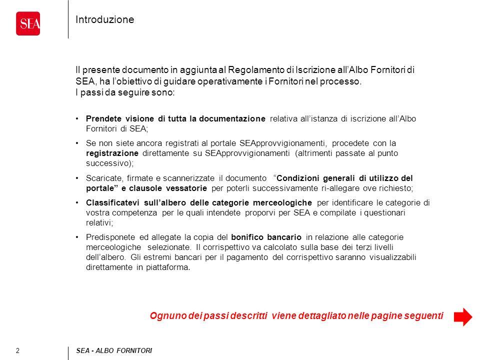 2SEA - ALBO FORNITORI Introduzione Il presente documento in aggiunta al Regolamento di Iscrizione allAlbo Fornitori di SEA, ha lobiettivo di guidare operativamente i Fornitori nel processo.