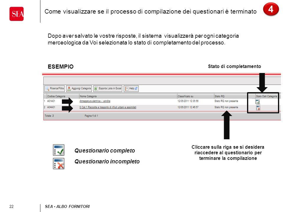 22SEA - ALBO FORNITORI Come visualizzare se il processo di compilazione dei questionari è terminato 4 4 Dopo aver salvato le vostre risposte, il sistema visualizzerà per ogni categoria merceologica da Voi selezionata lo stato di completamento del processo.
