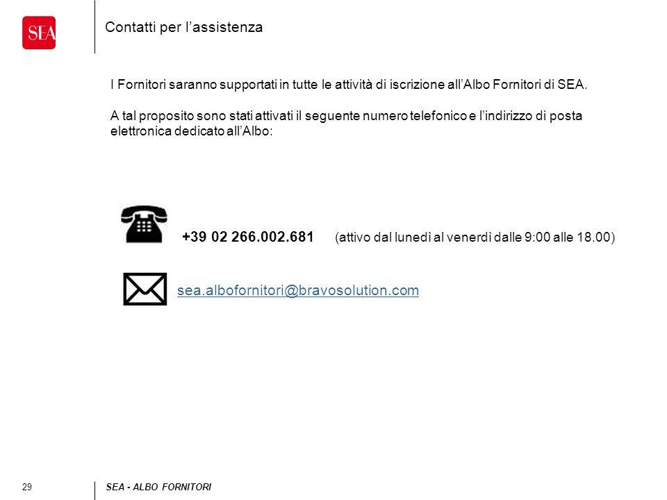 29SEA - ALBO FORNITORI Contatti per lassistenza I Fornitori saranno supportati in tutte le attività di iscrizione allAlbo Fornitori di SEA. A tal prop