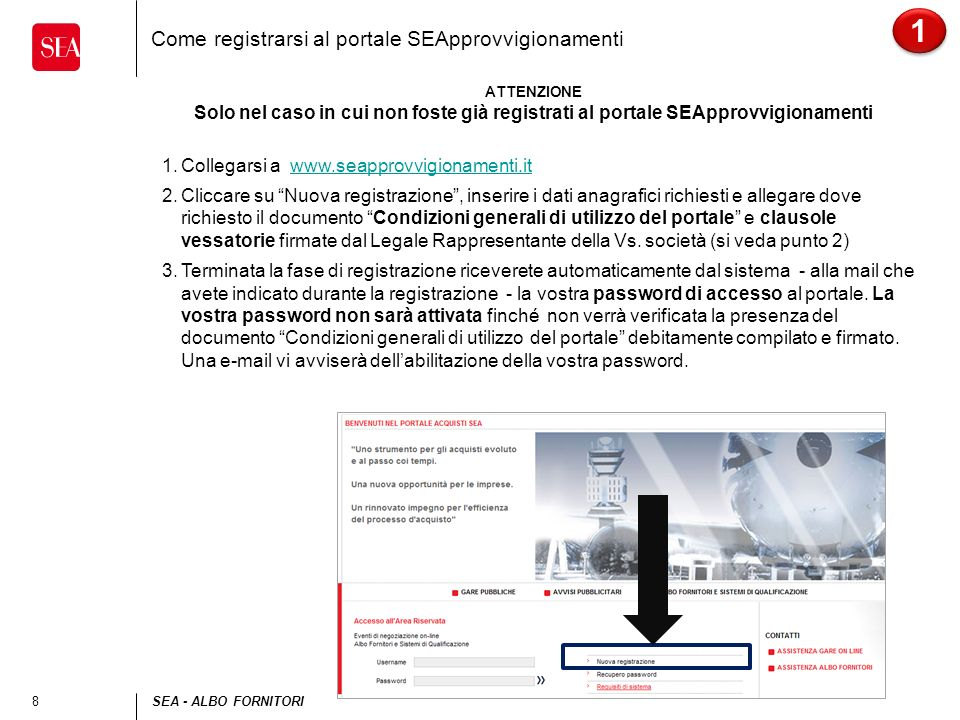 8SEA - ALBO FORNITORI Come registrarsi al portale SEApprovvigionamenti ATTENZIONE Solo nel caso in cui non foste già registrati al portale SEApprovvig