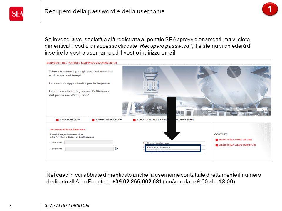9SEA - ALBO FORNITORI Recupero della password e della username Se invece la vs. società è già registrata al portale SEApprovvigionamenti, ma vi siete