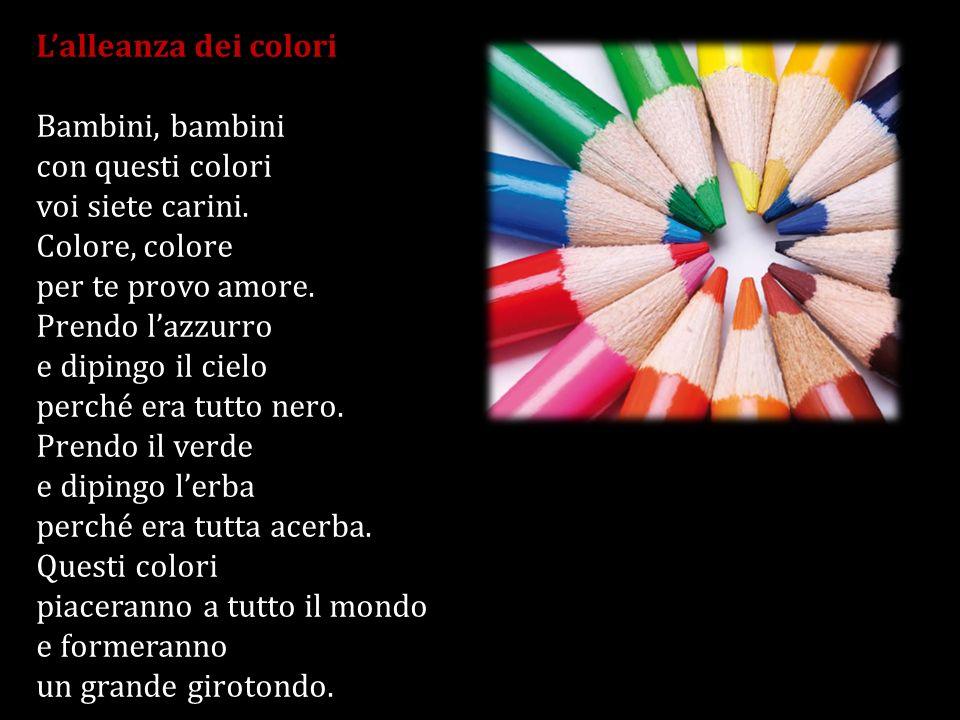 Lalleanza dei colori Bambini, bambini con questi colori voi siete carini. Colore, colore per te provo amore. Prendo lazzurro e dipingo il cielo perché