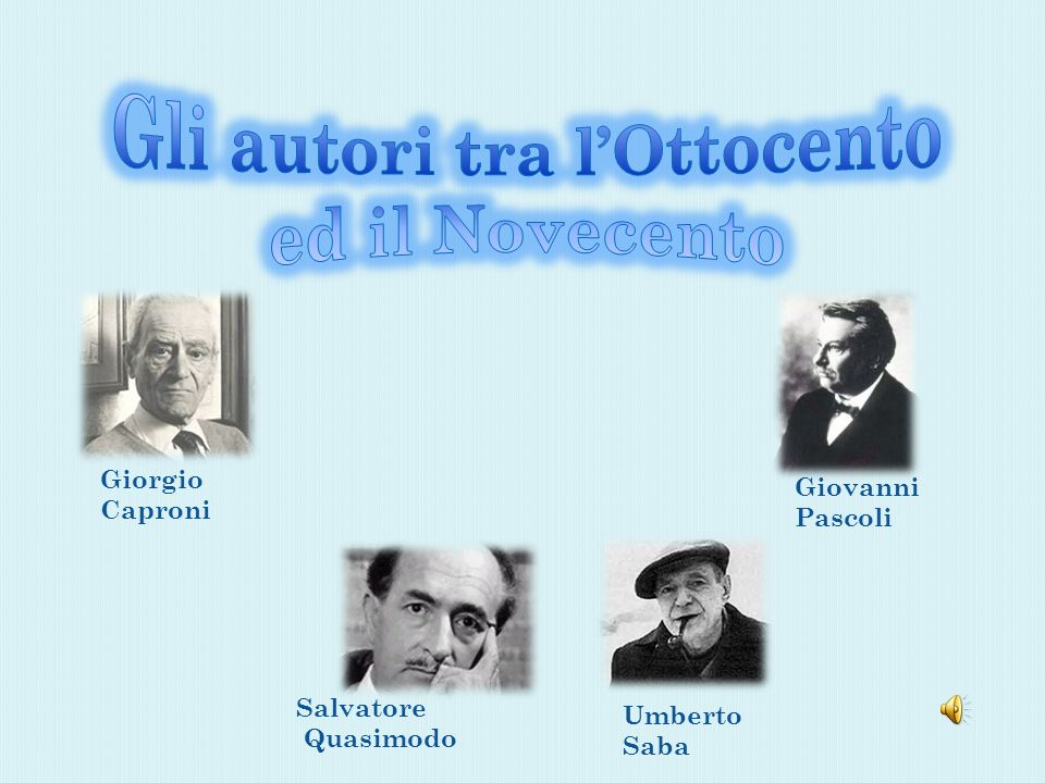 Salvatore Quasimodo Giorgio Caproni Giovanni Pascoli Umberto Saba