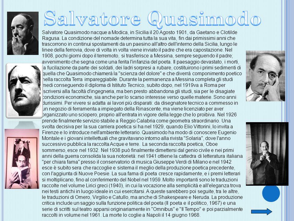 Salvatore Quasimodo nacque a Modica, in Sicilia il 20 Agosto 1901, da Gaetano e Clotilde Ragusa. La condizione del nomade determina tutta la sua vita,