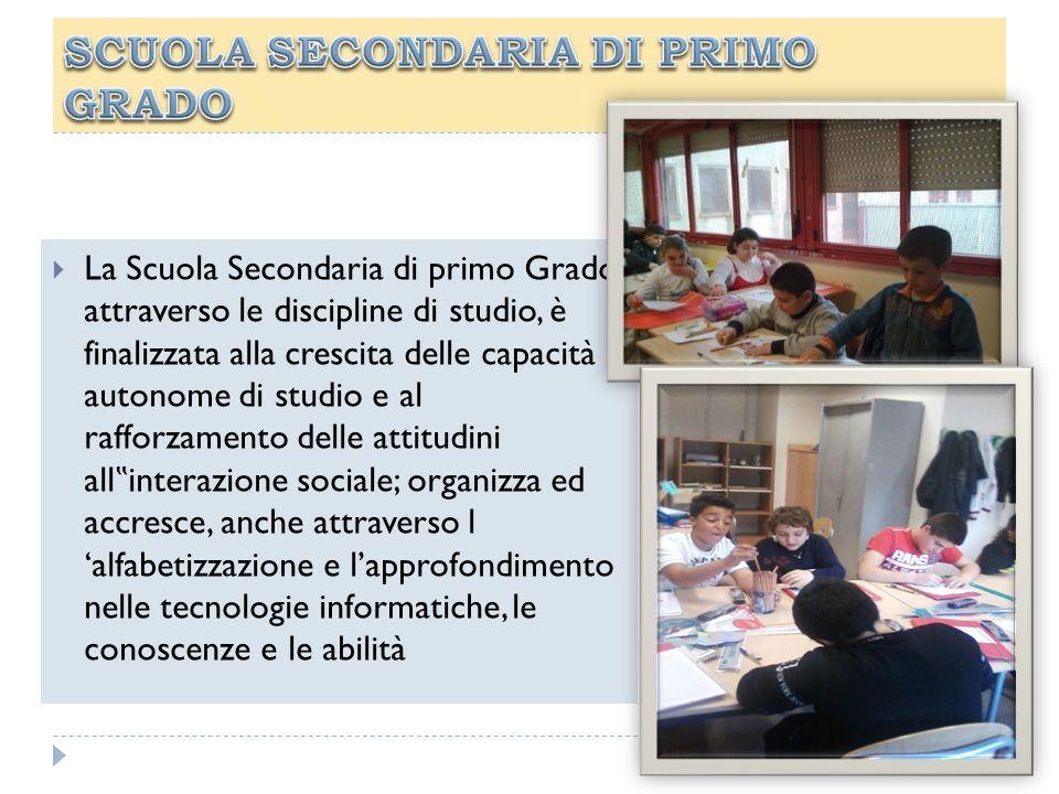 La Scuola Secondaria di primo Grado, attraverso le discipline di studio, è finalizzata alla crescita delle capacità autonome di studio e al rafforzame