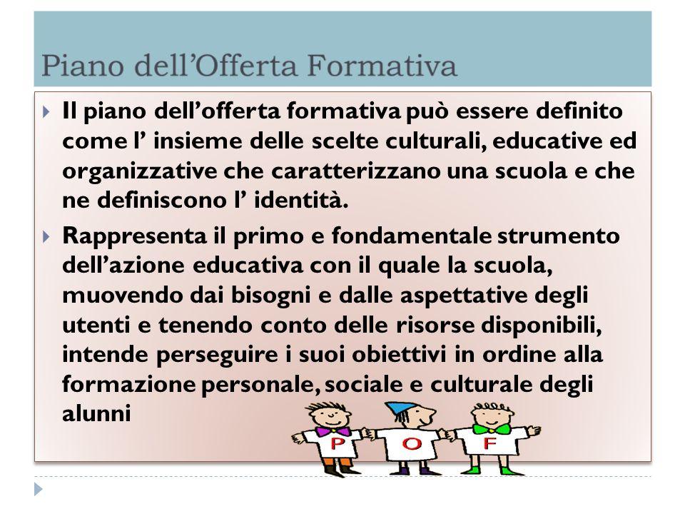 Il piano dellofferta formativa può essere definito come l insieme delle scelte culturali, educative ed organizzative che caratterizzano una scuola e c