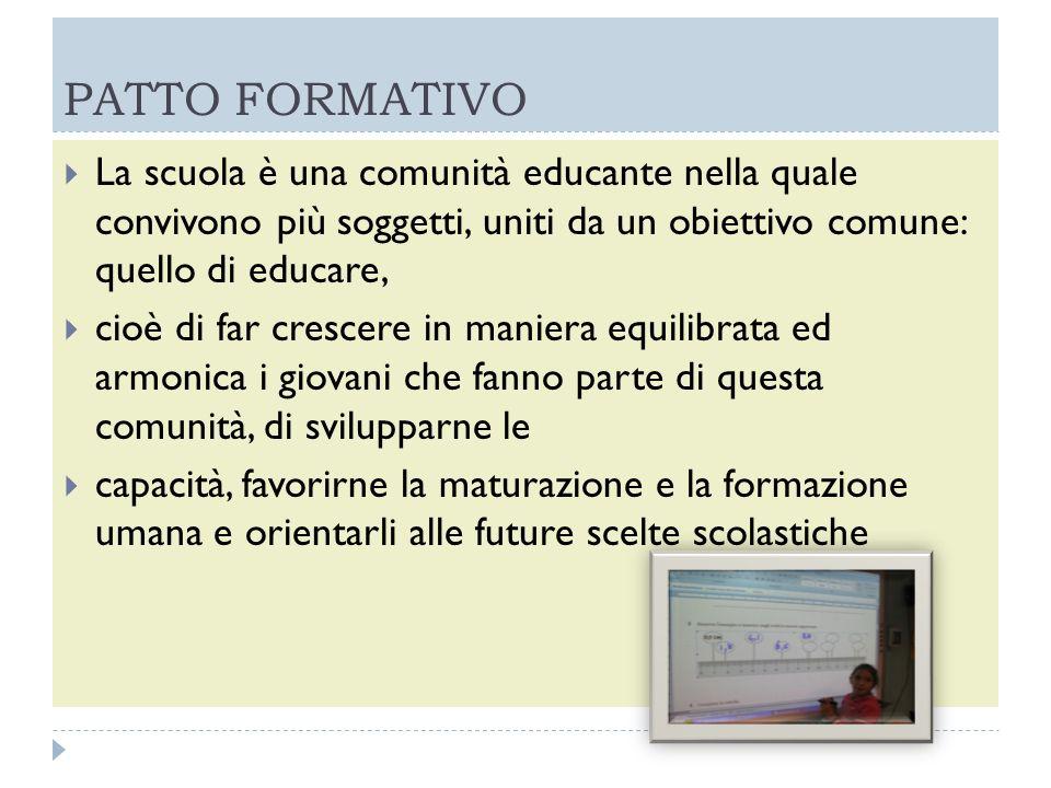 PATTO FORMATIVO La scuola è una comunità educante nella quale convivono più soggetti, uniti da un obiettivo comune: quello di educare, cioè di far cre
