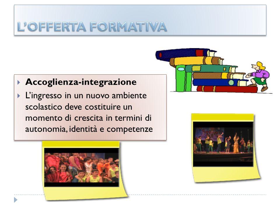 Accoglienza-integrazione Lingresso in un nuovo ambiente scolastico deve costituire un momento di crescita in termini di autonomia, identità e competen