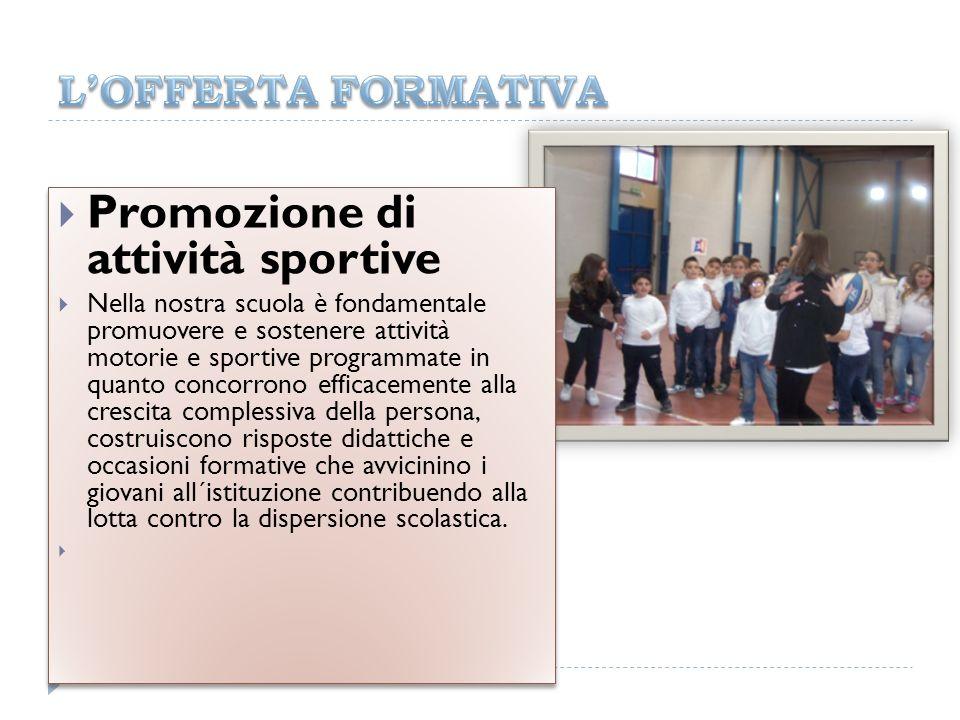 Promozione di attività sportive Nella nostra scuola è fondamentale promuovere e sostenere attività motorie e sportive programmate in quanto concorrono