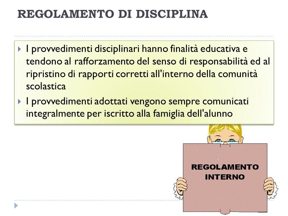 REGOLAMENTO DI DISCIPLINA I provvedimenti disciplinari hanno finalità educativa e tendono al rafforzamento del senso di responsabilità ed al ripristin