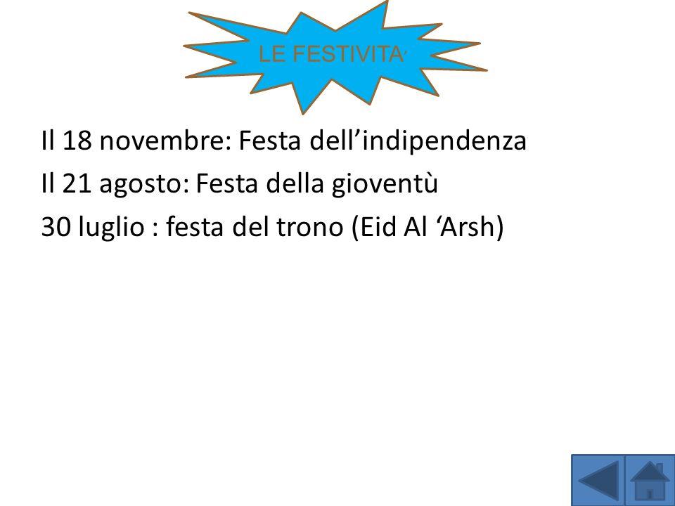 Il 18 novembre: Festa dellindipendenza Il 21 agosto: Festa della gioventù 30 luglio : festa del trono (Eid Al Arsh) LE FESTIVITA