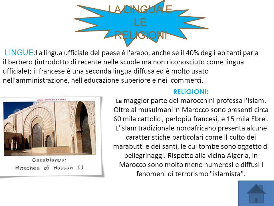 LA LINGUA E LE RELIGIONI LINGUE :La lingua ufficiale del paese è l'arabo, anche se il 40% degli abitanti parla il berbero (introdotto di recente nelle