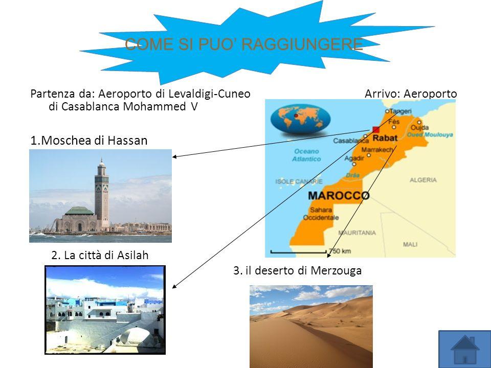 Partenza da: Aeroporto di Levaldigi-Cuneo Arrivo: Aeroporto di Casablanca Mohammed V 1.Moschea di Hassan 2. La città di Asilah 3. il deserto di Merzou