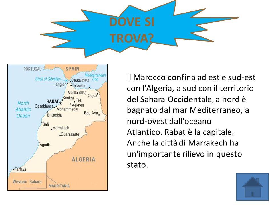 DOVE SI TROVA? Il Marocco confina ad est e sud-est con l'Algeria, a sud con il territorio del Sahara Occidentale, a nord è bagnato dal mar Mediterrane