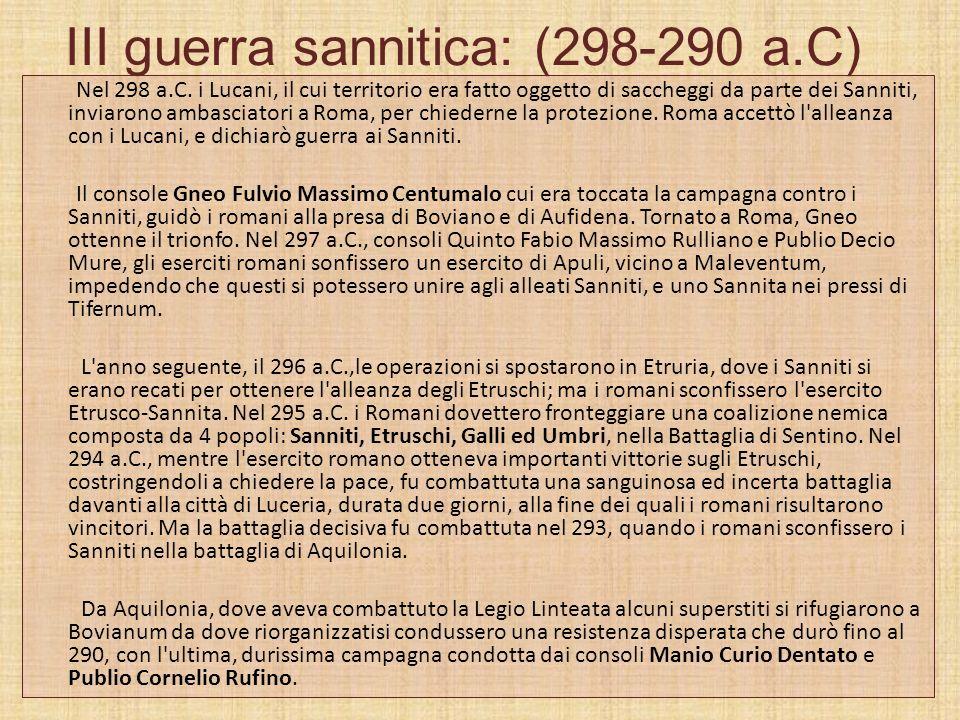 III guerra sannitica: (298-290 a.C) Nel 298 a.C. i Lucani, il cui territorio era fatto oggetto di saccheggi da parte dei Sanniti, inviarono ambasciato