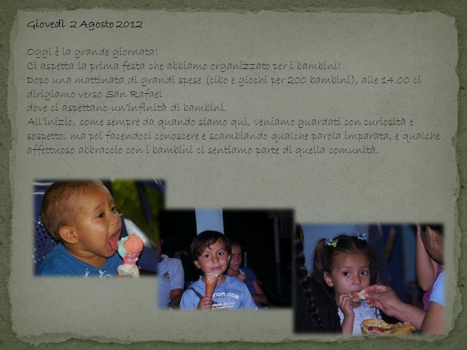 Giovedì 2 Agosto 2012 Oggi è la grande giornata! Ci aspetta la prima festa che abbiamo organizzato per i bambini! Dopo una mattinata di grandi spese (