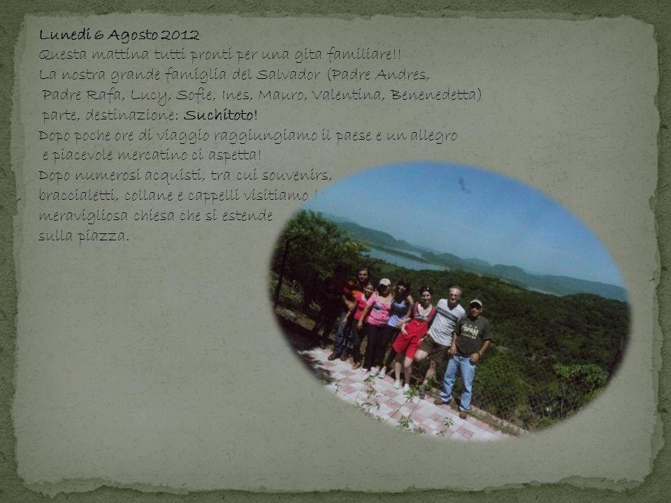 Lunedi 6 Agosto 2012 Questa mattina tutti pronti per una gita familiare!! La nostra grande famiglia del Salvador (Padre Andres, Padre Rafa, Lucy, Sofi