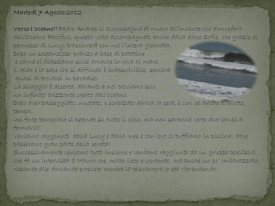 Martedi 7 Agosto 2012 Verso loceano!! Padre Andres ci accompagna di nuovo allincantevole atmosfera dellOceano Pacifico, questa volta accompagnati anch
