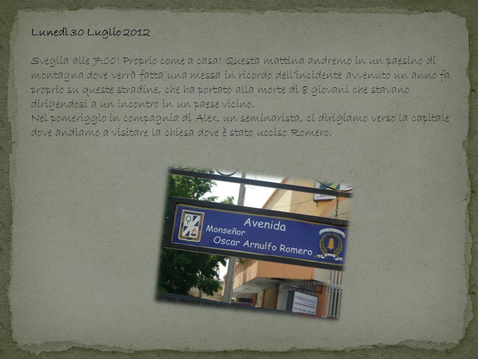 Lunedì 30 Luglio 2012 Sveglia alle 7:00! Proprio come a casa! Questa mattina andremo in un paesino di montagna dove verrà fatta una messa in ricordo d