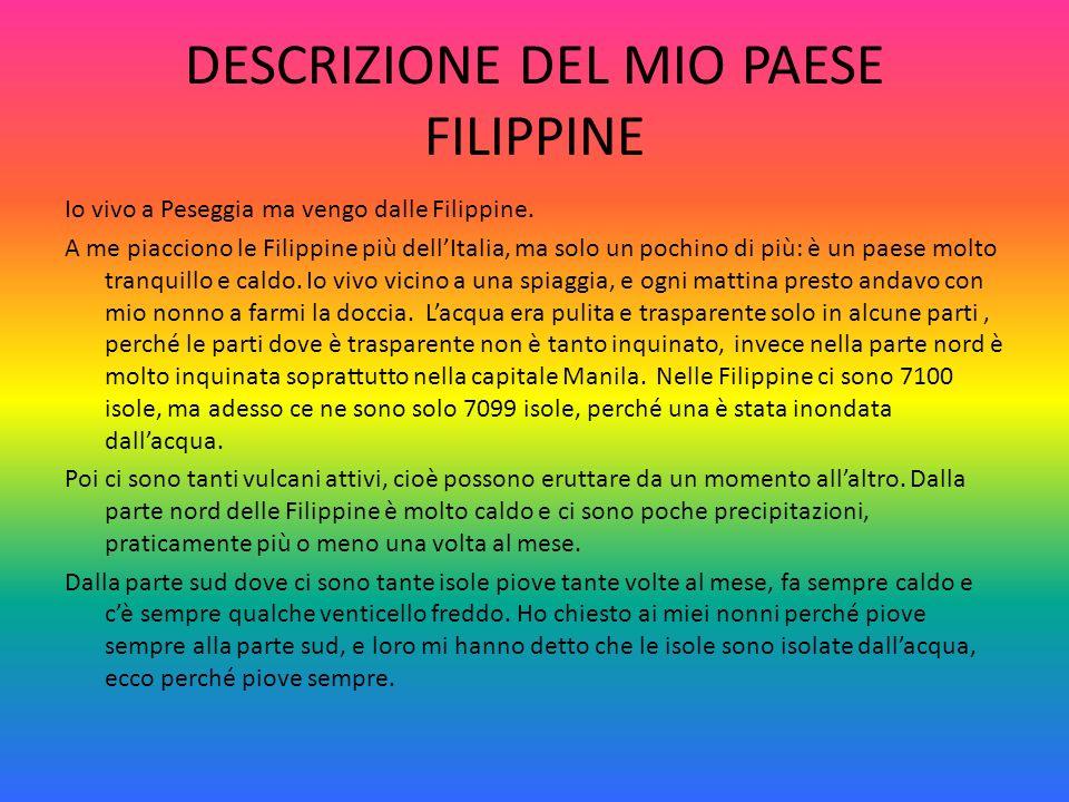 DESCRIZIONE DEL MIO PAESE FILIPPINE Io vivo a Peseggia ma vengo dalle Filippine.