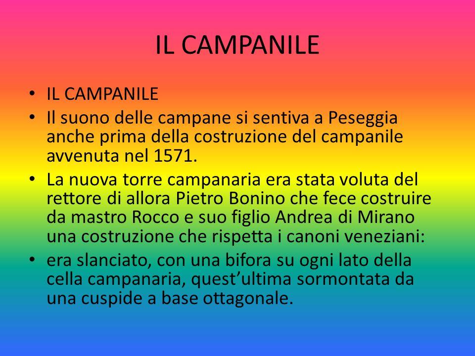 IL CAMPANILE Il suono delle campane si sentiva a Peseggia anche prima della costruzione del campanile avvenuta nel 1571.