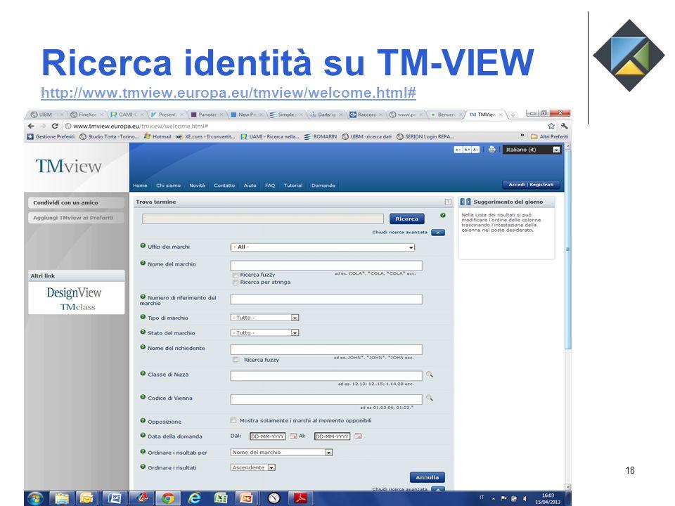 Ricerca identità su TM-VIEW http://www.tmview.europa.eu/tmview/welcome.html# http://www.tmview.europa.eu/tmview/welcome.html# STUDIO TORTA Consulenti