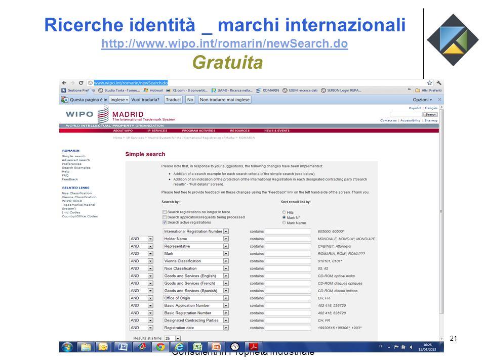 Ricerche identità _ marchi internazionali http://www.wipo.int/romarin/newSearch.do Gratuita http://www.wipo.int/romarin/newSearch.do STUDIO TORTA Cons