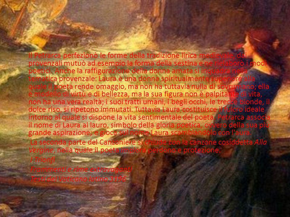 L'amore per Laura è il centro intorno al quale ruota la vita spirituale, ricchissima ed originale, del Petrarca, per il quale tutto, spontaneamente, d