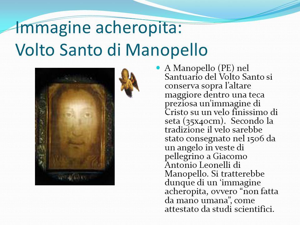 Immagine acheropita: Volto Santo di Manopello A Manopello (PE) nel Santuario del Volto Santo si conserva sopra laltare maggiore dentro una teca preziosa unimmagine di Cristo su un velo finissimo di seta (35x40cm).