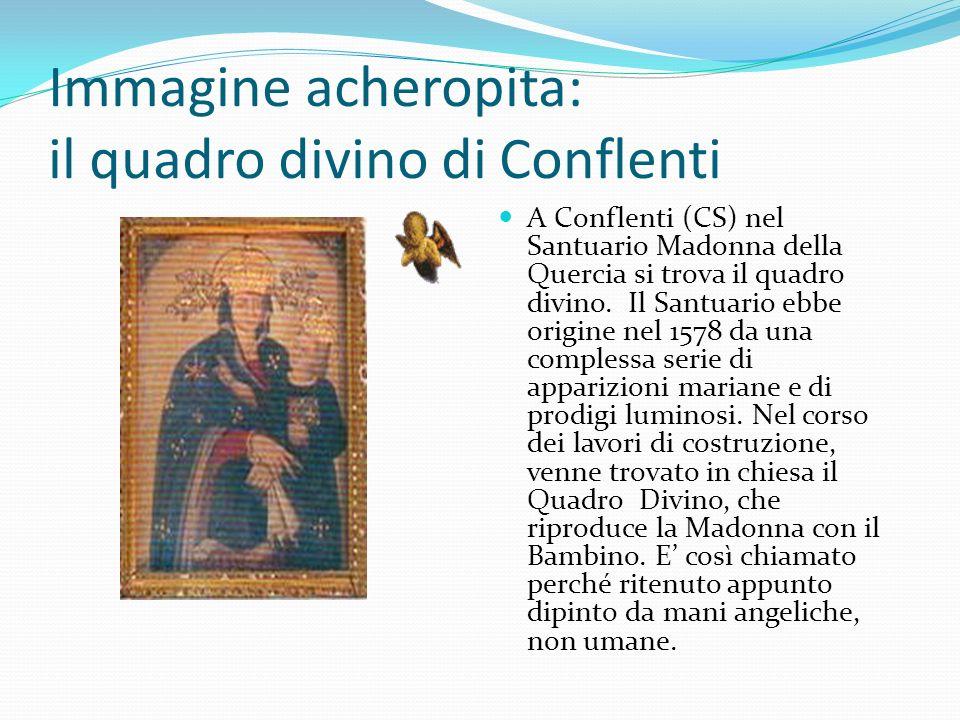 Immagine acheropita: il quadro divino di Conflenti A Conflenti (CS) nel Santuario Madonna della Quercia si trova il quadro divino. Il Santuario ebbe o