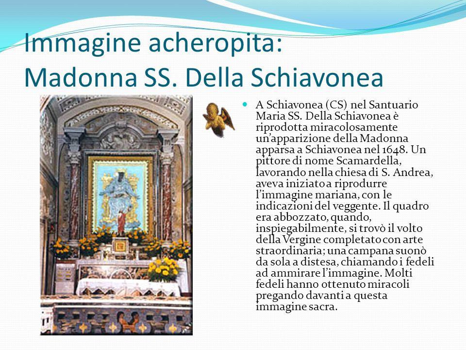 Immagine acheropita: Madonna SS. Della Schiavonea A Schiavonea (CS) nel Santuario Maria SS. Della Schiavonea è riprodotta miracolosamente unapparizion