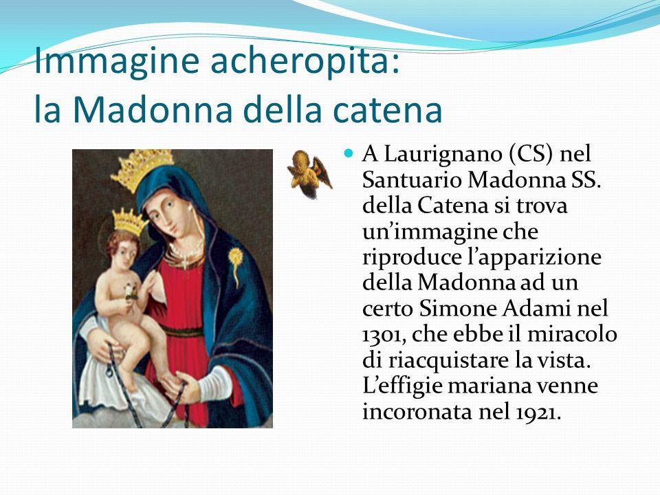 Immagine acheropita: la Madonna della catena A Laurignano (CS) nel Santuario Madonna SS. della Catena si trova unimmagine che riproduce lapparizione d