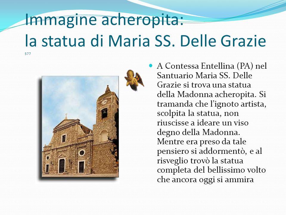 Immagine acheropita: la statua di Maria SS. Delle Grazie 577 A Contessa Entellina (PA) nel Santuario Maria SS. Delle Grazie si trova una statua della