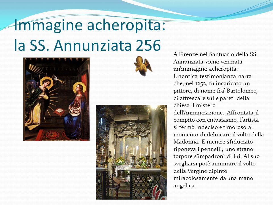 Immagine acheropita: la SS. Annunziata 256 A Firenze nel Santuario della SS. Annunziata viene venerata unimmagine acheropita. Unantica testimonianza n