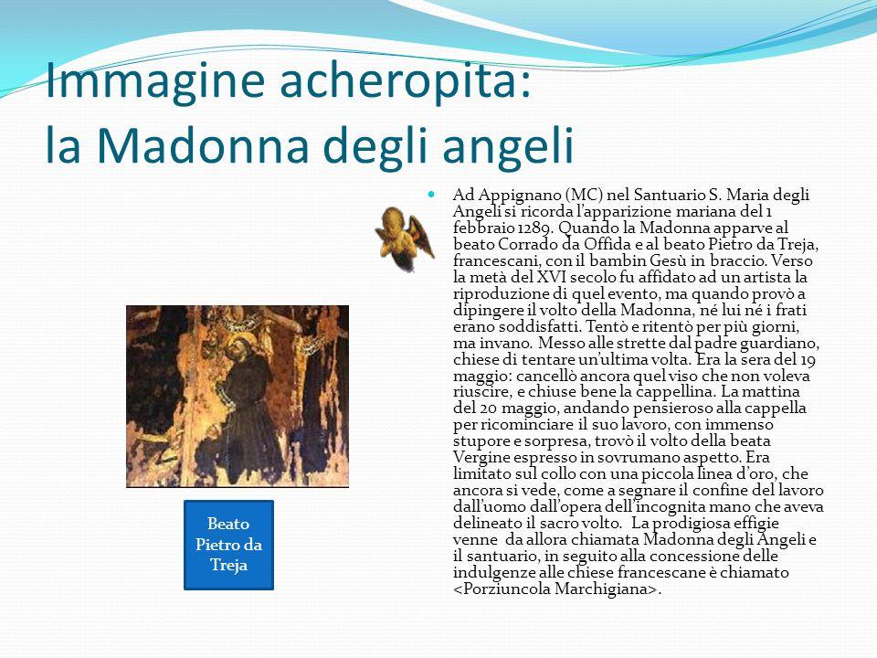 Immagine acheropita: la Madonna degli angeli Ad Appignano (MC) nel Santuario S. Maria degli Angeli si ricorda lapparizione mariana del 1 febbraio 1289