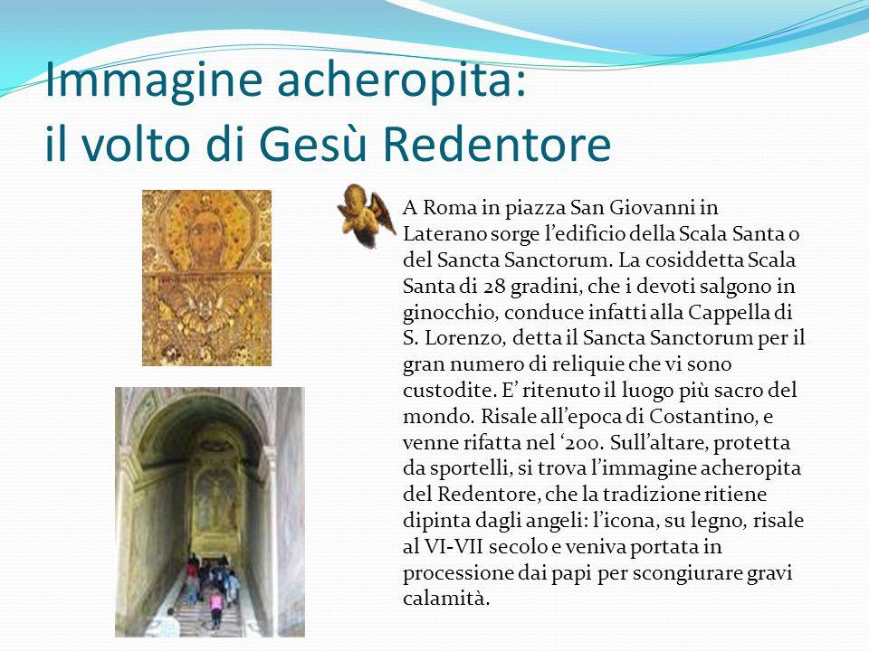 Immagine acheropita: il volto di Gesù Redentore A Roma in piazza San Giovanni in Laterano sorge ledificio della Scala Santa o del Sancta Sanctorum.
