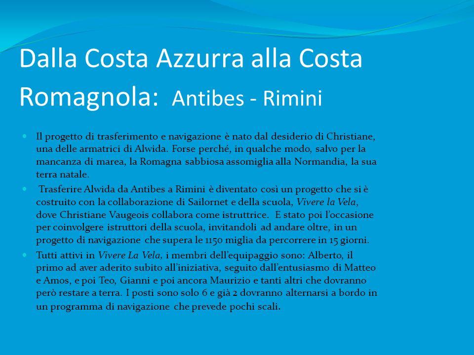 Dalla Costa Azzurra alla Costa Romagnola: Antibes - Rimini Il progetto di trasferimento e navigazione è nato dal desiderio di Christiane, una delle armatrici di Alwida.
