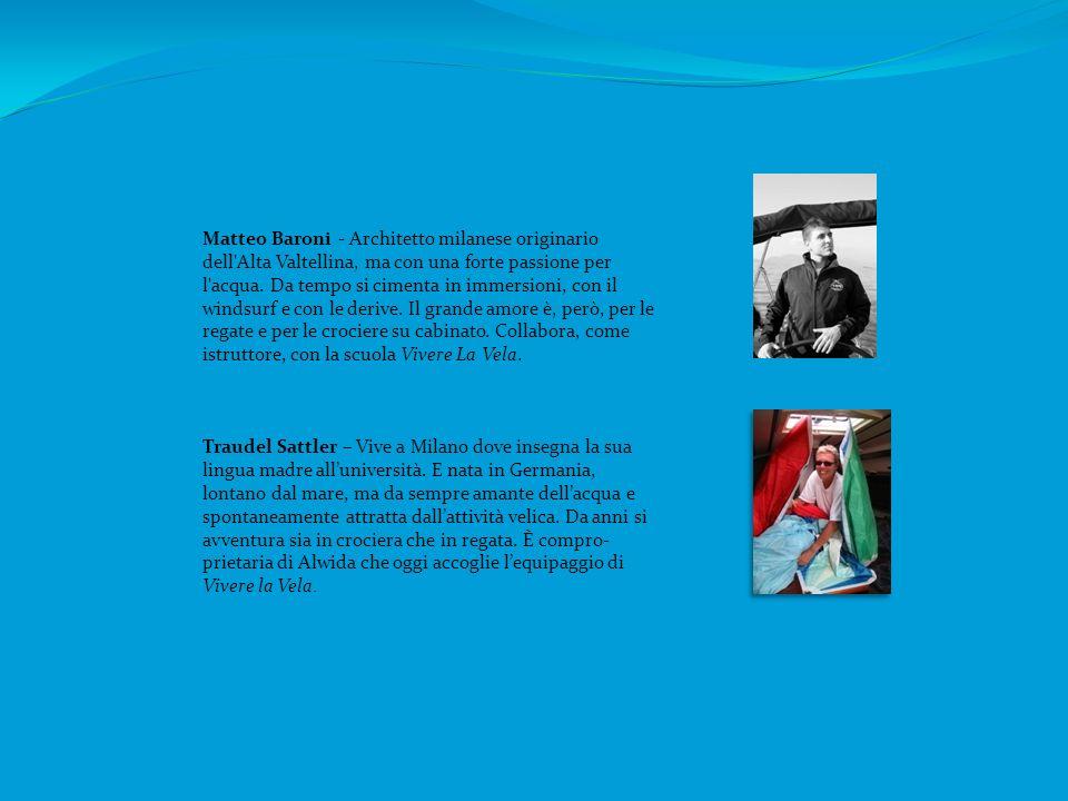 Matteo Baroni - Architetto milanese originario dell Alta Valtellina, ma con una forte passione per l acqua.